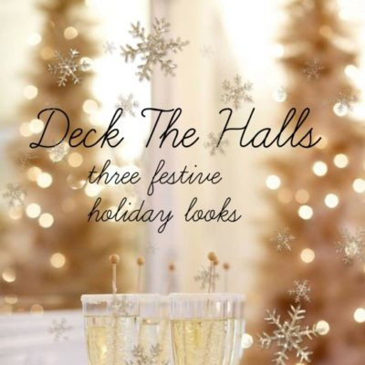 Deck The Halls: Three Festive Holiday Looks
