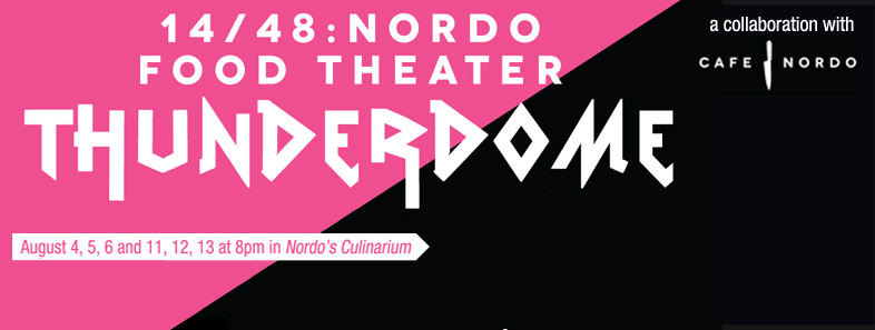 Food Theater Thunderdome, August 4-6 & 8-12