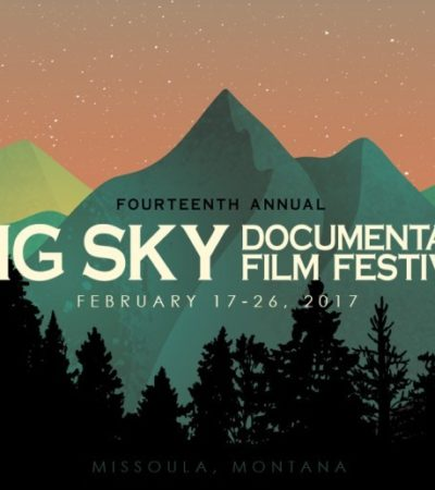Out of Town: Big Sky Documentary Film Festival in Missoula, MT, February 17-26