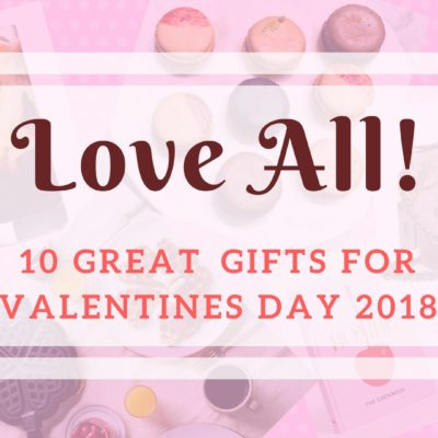 Love All: The 2018 Valentines Day Gift Guide