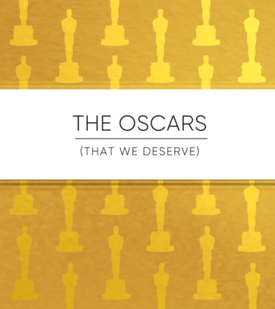 The Oscars That We Deserve: 6 New Categories For A New Decade